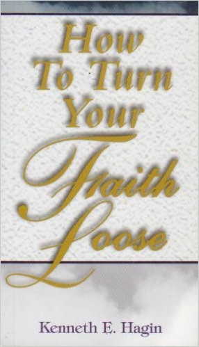 How to Turn Your Faith Loose - By Kenneth E. Hagin